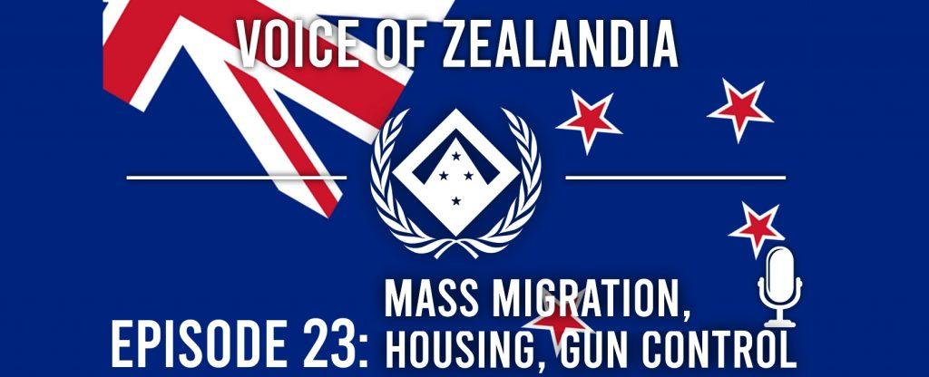 Voice of Zealandia episode 23 – Mass Migration, Housing and Gun Control