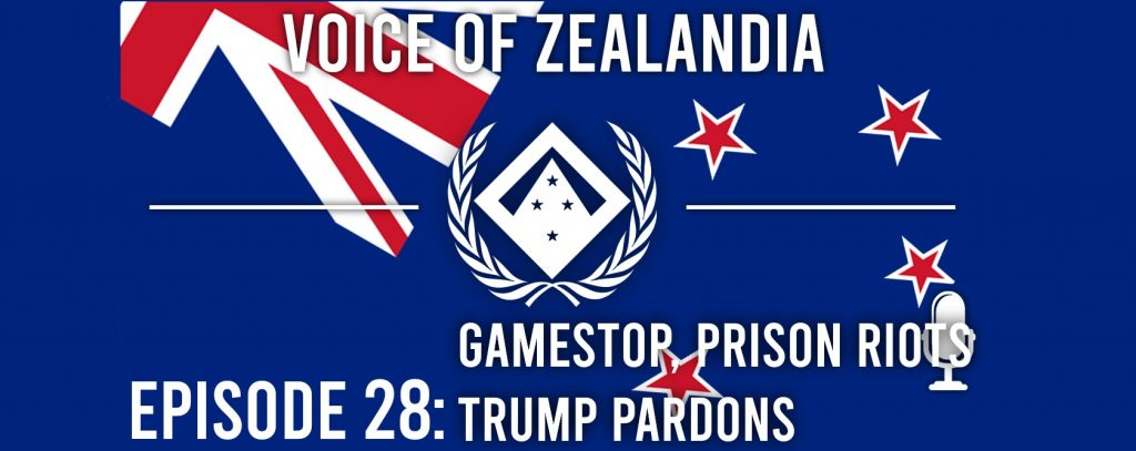 Voice of Zealandia Episode 28 – Gamestop, Prison Riots, Trump Pardons