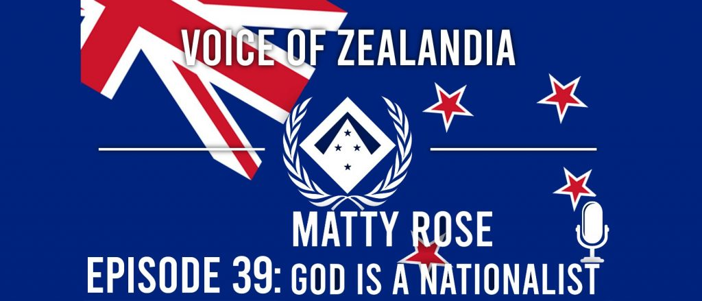 Voice of Zealandia Episode 39 – Matty Rose Author of God is a Nationalist